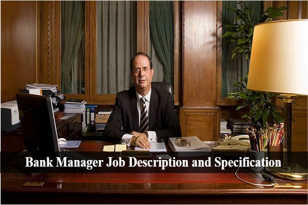 Bank Manager Job Description and Job Specification